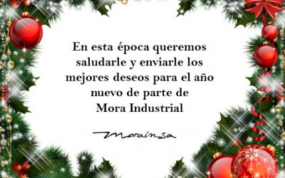 MORA INDUSTRIAL, S.A. LES DESEA UNAS FELICES FIESTAS